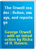 The Orwell reader : fiction, essays, and reportage