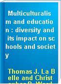Multiculturalism and education : diversity and its impact on schools and society