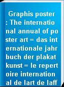 Graphis poster : The international annual of poster art = das internationale jahrbuch der plakatkunst = le repertoire international de lart de laffiche