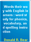 Words their way with English learners : word study for phonics, vocabulary, and spelling instruction