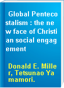 Global Pentecostalism : the new face of Christian social engagement