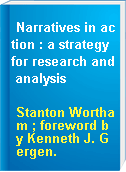 Narratives in action : a strategy for research and analysis