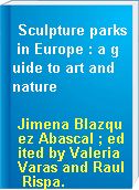 Sculpture parks in Europe : a guide to art and nature