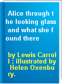 Alice through the looking glass and what she found there