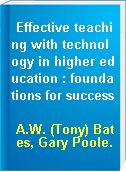 Effective teaching with technology in higher education : foundations for success