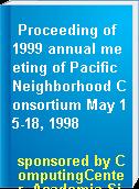 Proceeding of 1999 annual meeting of Pacific Neighborhood Consortium May 15-18, 1998