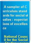 A sampler of Curriculum standards for social studies : expectations of excellence