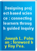 Designing project-based science : connecting learners through guided inquiry