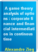 A game theory analysis of options : corporate finance and financial intermediation in continous time