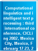 Computational linguistics and intelligent text processing : third international conference, CICLing 2002, Mexico City, Mexico, February 17-23, 2002 : proceedings