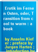 Erotik im Fernen Osten, oder, Transition from cool to warm : a book
