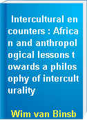 Intercultural encounters : African and anthropological lessons towards a philosophy of interculturality