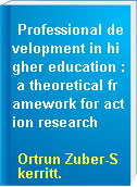 Professional development in higher education : a theoretical framework for action research