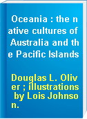 Oceania : the native cultures of Australia and the Pacific Islands