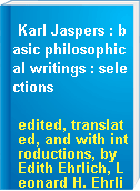 Karl Jaspers : basic philosophical writings : selections
