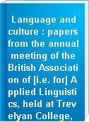 Language and culture : papers from the annual meeting of the British Association of [i.e. for] Applied Linguistics, held at Trevelyan College, University of Durham, September 1991