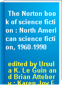 The Norton book of science fiction : North American science fiction, 1960-1990