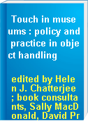Touch in museums : policy and practice in object handling