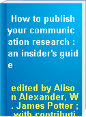 How to publish your communication research : an insider