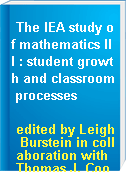 The IEA study of mathematics III : student growth and classroom processes