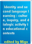 Identity and second language learning : culture, inquiry, and dialogic activity in educational contexts