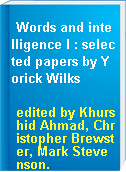 Words and intelligence I : selected papers by Yorick Wilks