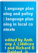 Language planning and policy : language planning in local contexts