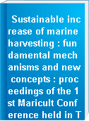 Sustainable increase of marine harvesting : fundamental mechanisms and new concepts : proceedings of the 1st Maricult Conference held in Trondheim, Norway, 25-28 June 2000