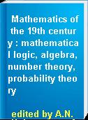 Mathematics of the 19th century : mathematical logic, algebra, number theory, probability theory