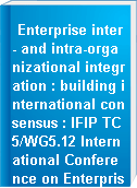 Enterprise inter- and intra-organizational integration : building international consensus : IFIP TC5/WG5.12 International Conference on Enterprise Integration and Modeling Technology (ICEIMT
