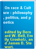 On race & Culture : philosophy, politics, and poetics