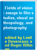 Fields of vision : essays in film studies, visual anthropology, and photography