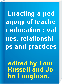Enacting a pedagogy of teacher education : values, relationships and practices