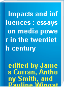 Impacts and influences : essays on media power in the twentieth century