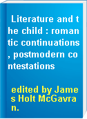 Literature and the child : romantic continuations, postmodern contestations