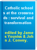 Catholic schools at the crossroads : survival and transformation
