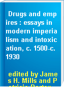 Drugs and empires : essays in modern imperialism and intoxication, c. 1500-c. 1930