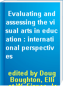 Evaluating and assessing the visual arts in education : international perspectives