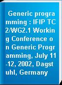 Generic programming : IFIP TC2/WG2.1 Working Conference on Generic Programming, July 11-12, 2002, Dagstuhl, Germany