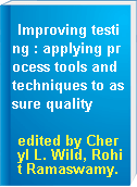 Improving testing : applying process tools and techniques to assure quality