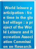 World leisure participation : free time in the global village : a project of the World Leisure and Recreation Association Commission on Research