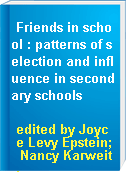 Friends in school : patterns of selection and influence in secondary schools