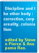 Discipline and the other body : correction, corporeality, colonialism