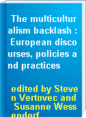 The multiculturalism backlash : European discourses, policies and practices
