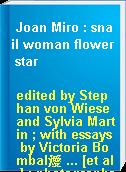 Joan Miro : snail woman flower star