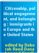 Citizenship, political engagement, and belonging : immigrants in Europe and the United States