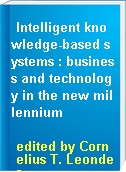 Intelligent knowledge-based systems : business and technology in the new millennium