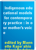 Indigenous educational models for contemporary practice : in our mother
