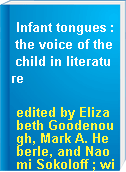 Infant tongues : the voice of the child in literature