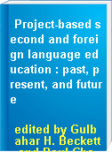 Project-based second and foreign language education : past, present, and future